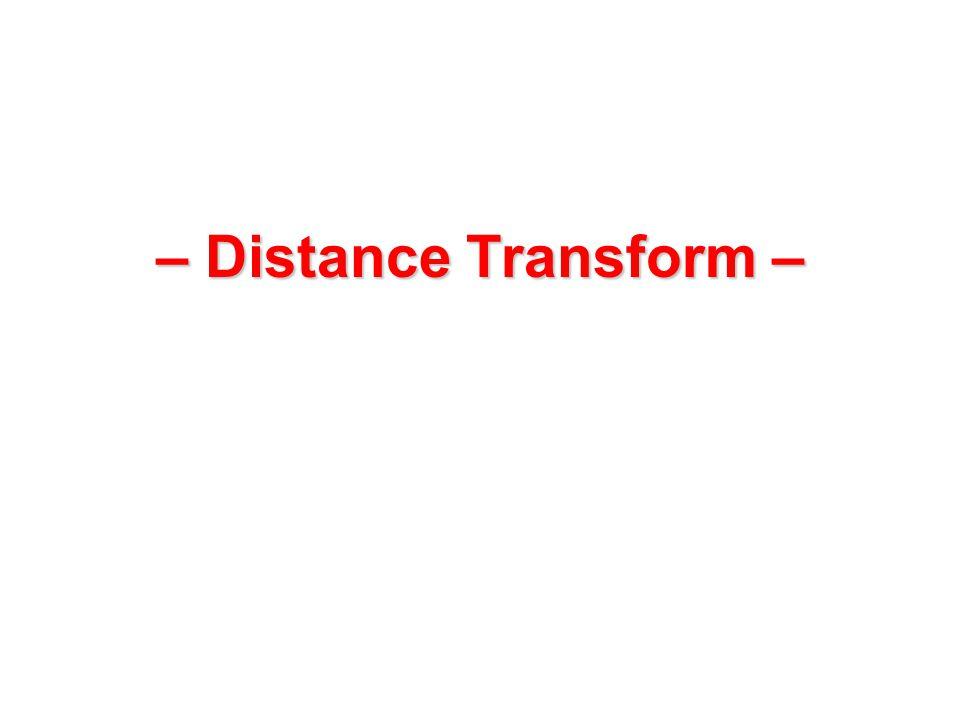 – Distance Transform –