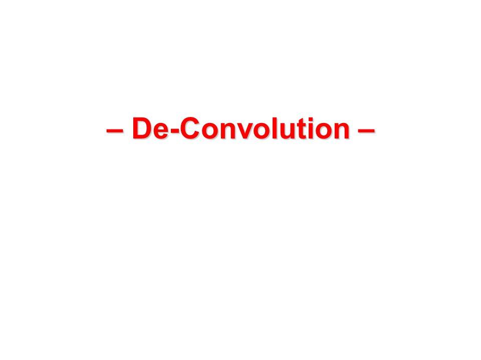 – De-Convolution –
