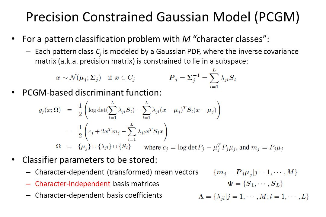 For a pattern classification problem with M character classes : – Each pattern class C j is modeled by a Gaussian PDF, where the inverse covariance matrix (a.k.a.
