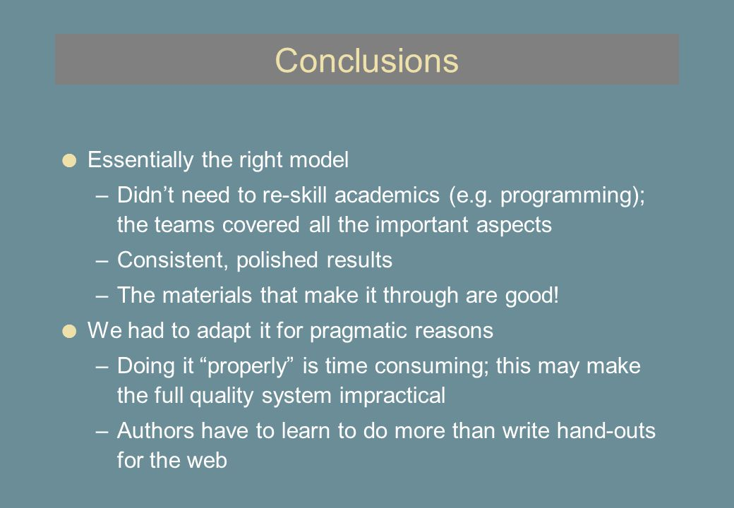 Conclusions l Essentially the right model –Didn't need to re-skill academics (e.g.