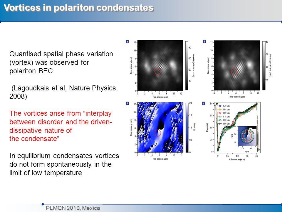 PLMCN 2010, Mexica Vortices in polariton condensates Quantised spatial phase variation (vortex) was observed for polariton BEC (Lagoudkais et al, Natu