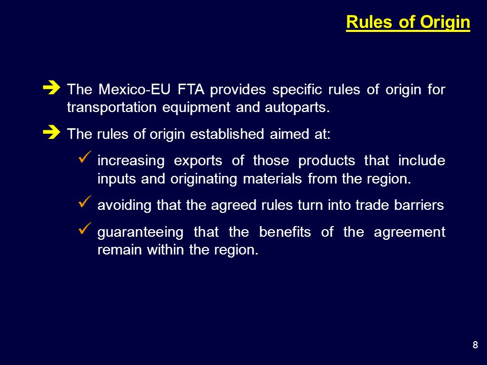 8 Rules of Origin  The Mexico-EU FTA provides specific rules of origin for transportation equipment and autoparts.