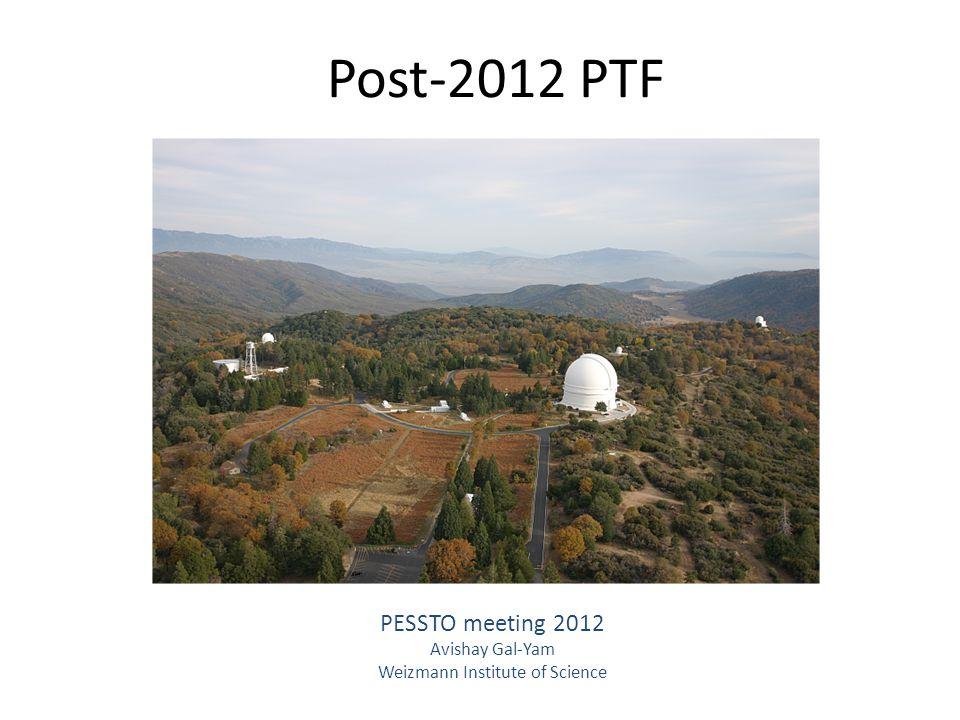 Post-2012 PTF PESSTO meeting 2012 Avishay Gal-Yam Weizmann Institute of Science