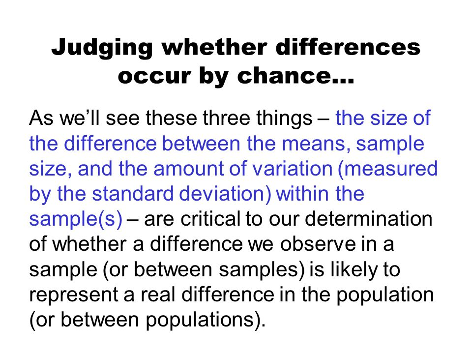 As we'll see these three things – the size of the difference between the means, sample size, and the amount of variation (measured by the standard dev