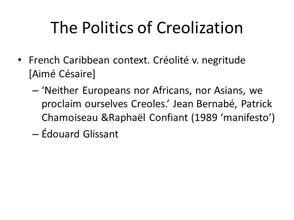 The Politics of Creolization French Caribbean context.