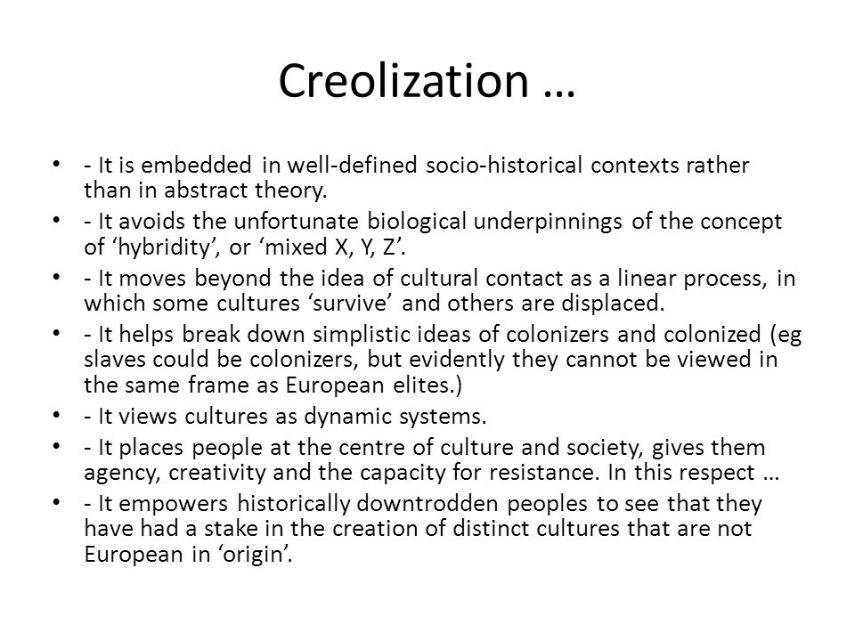 Creolization … - It is embedded in well-defined socio-historical contexts rather than in abstract theory.
