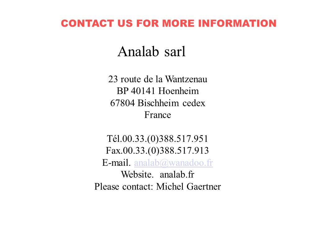 CONTACT US FOR MORE INFORMATION Analab sarl 23 route de la Wantzenau BP 40141 Hoenheim 67804 Bischheim cedex France Tél.00.33.(0)388.517.951 Fax.00.33.(0)388.517.913 E-mail.
