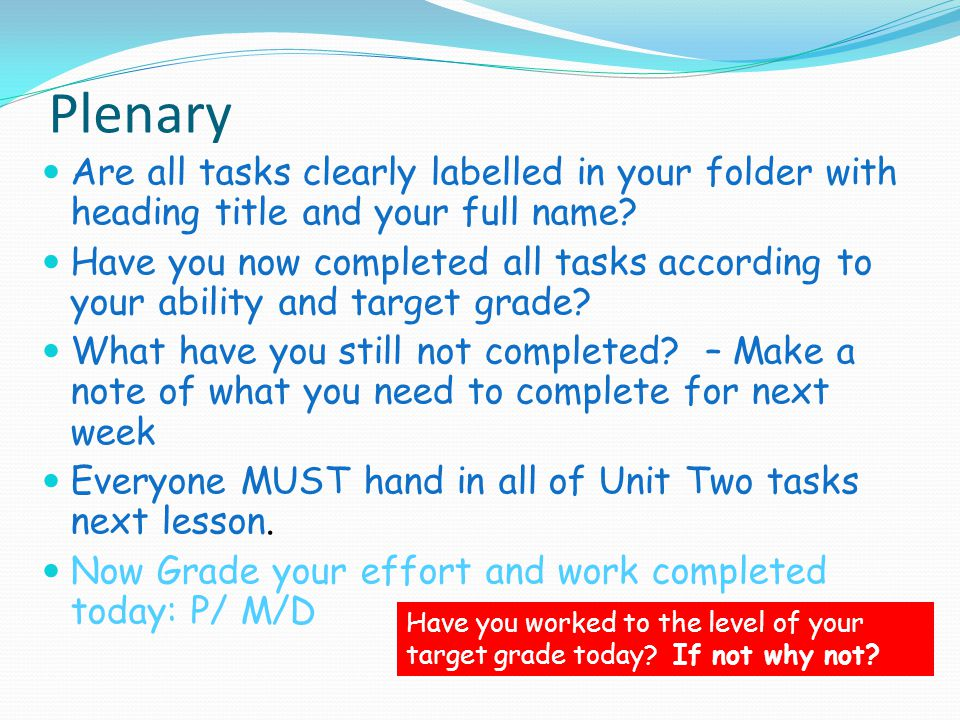 Plenary Are all tasks clearly labelled in your folder with heading title and your full name.