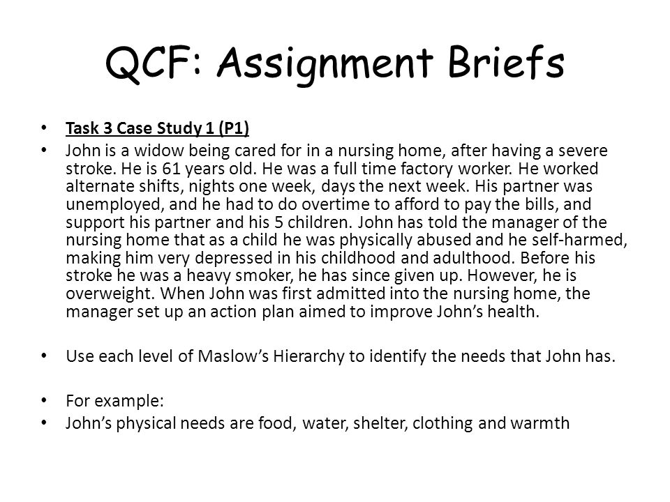 QCF: Assignment Briefs Task 3 Case Study 1 (P1) John is a widow being cared for in a nursing home, after having a severe stroke.