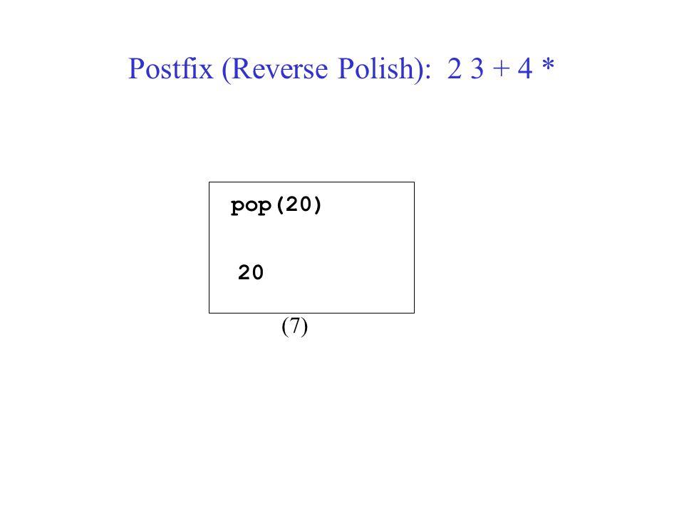 pop(20) 20 (7) Postfix (Reverse Polish): 2 3 + 4 *