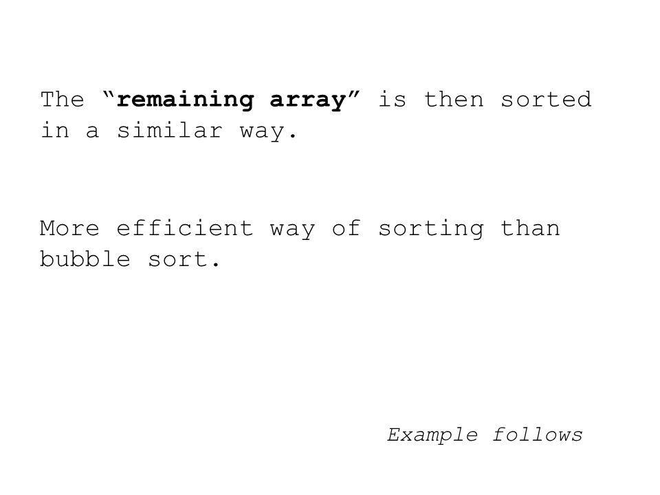The remaining array is then sorted in a similar way.