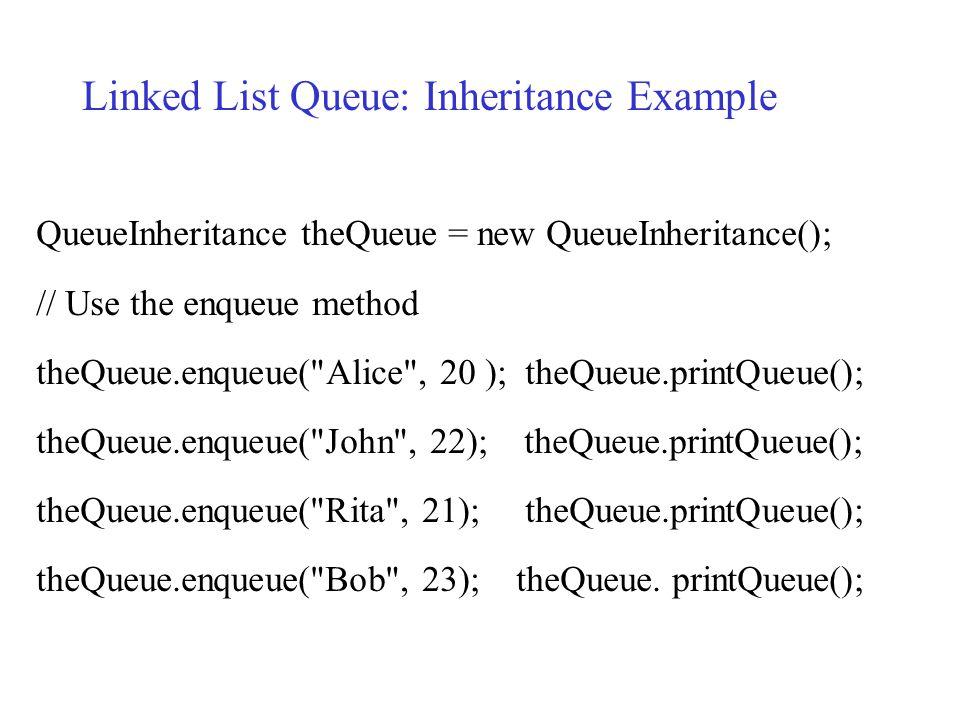 QueueInheritance theQueue = new QueueInheritance(); // Use the enqueue method theQueue.enqueue(