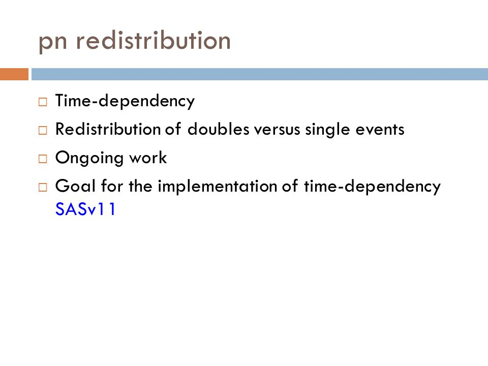 pn redistribution  Time-dependency  Redistribution of doubles versus single events  Ongoing work  Goal for the implementation of time-dependency S