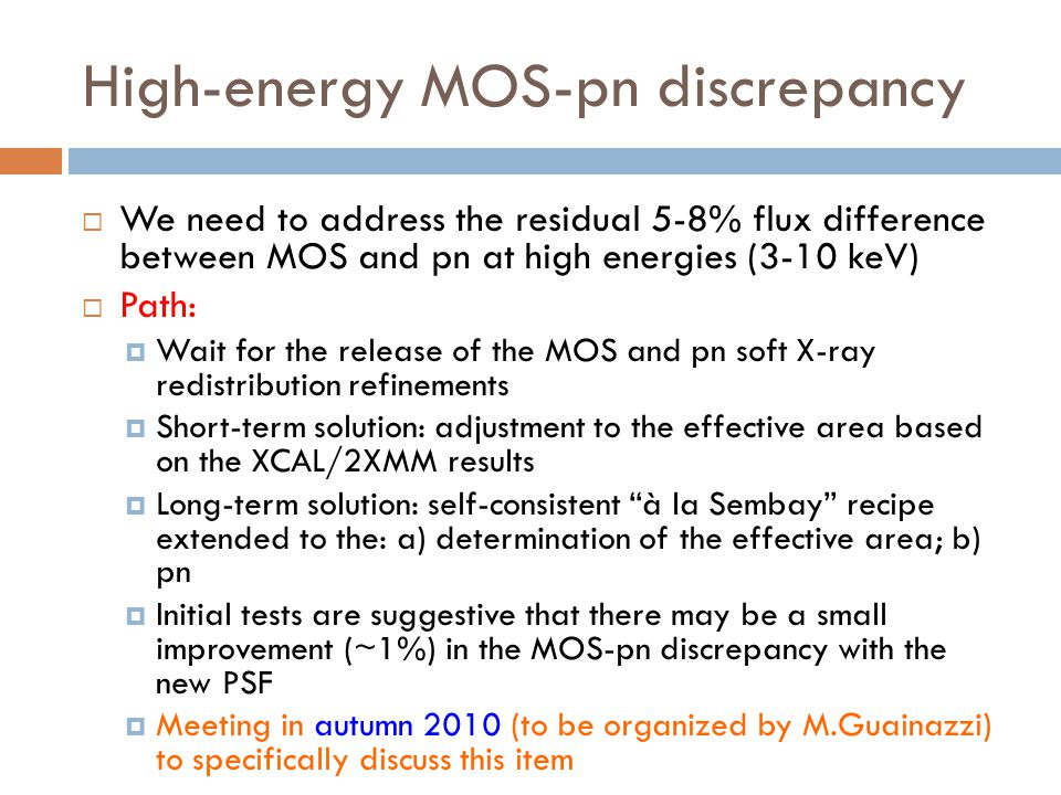 High-energy MOS-pn discrepancy  We need to address the residual 5-8% flux difference between MOS and pn at high energies (3-10 keV)  Path:  Wait fo