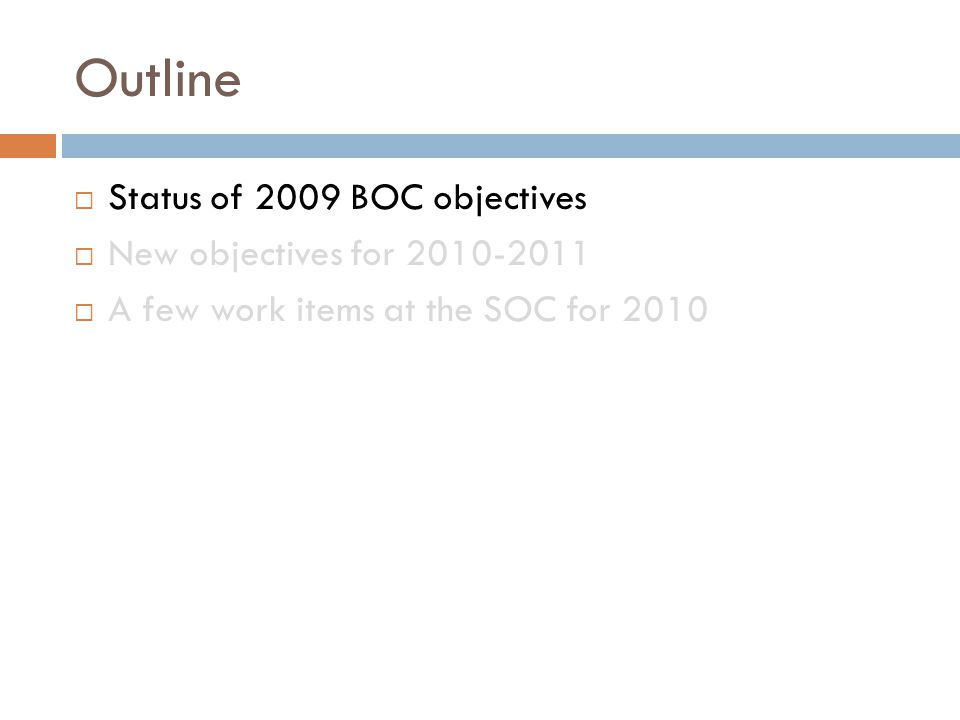 Outline  Status of 2009 BOC objectives  New objectives for 2010-2011  A few work items at the SOC for 2010