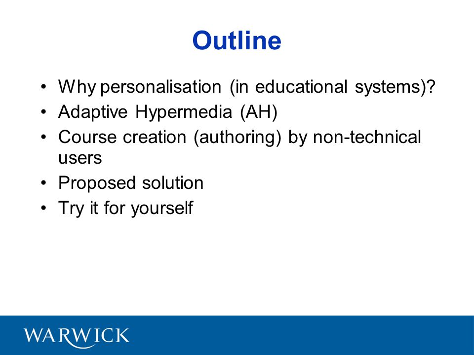 Outline Why personalisation (in educational systems)? Adaptive Hypermedia (AH) Course creation (authoring) by non-technical users Proposed solution Tr