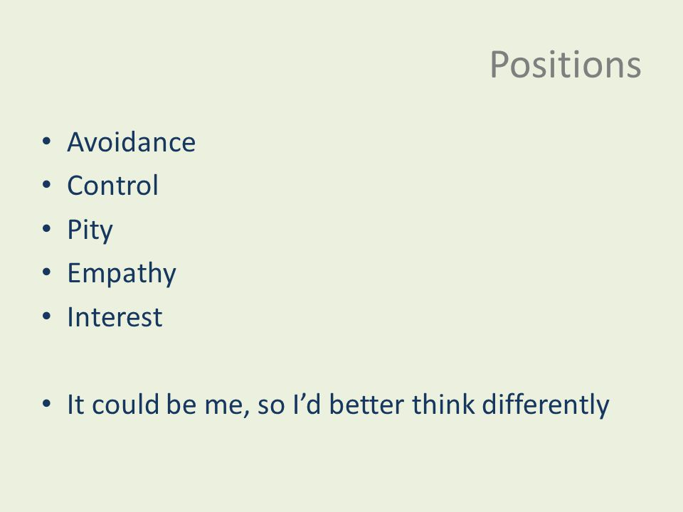 Positions Avoidance Control Pity Empathy Interest It could be me, so I'd better think differently