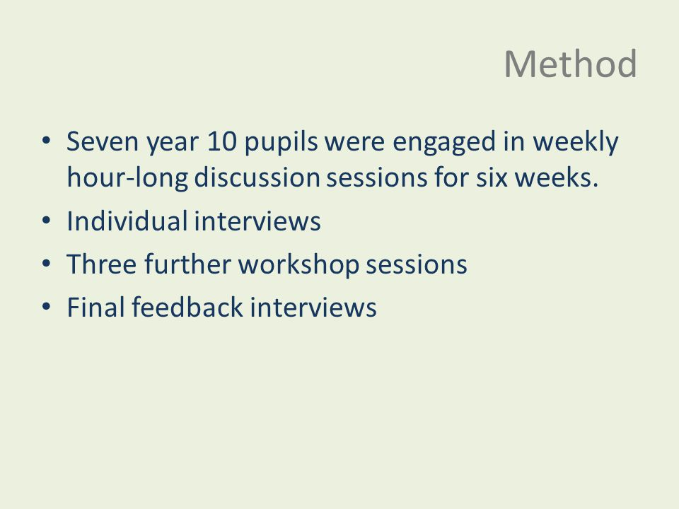 Method Seven year 10 pupils were engaged in weekly hour-long discussion sessions for six weeks.