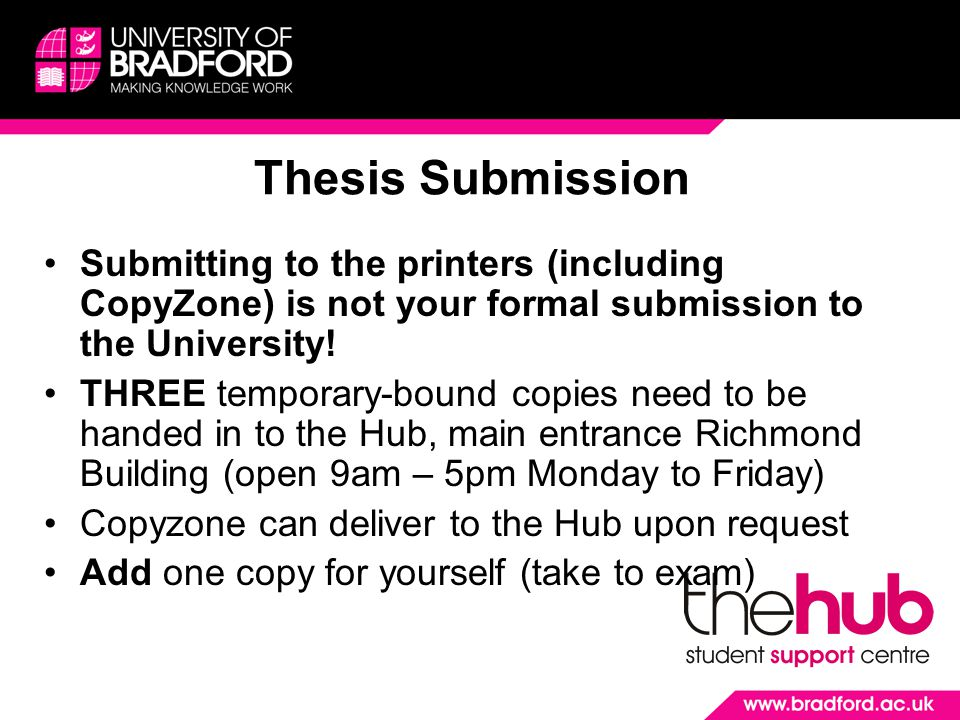 Thesis Submission Submitting to the printers (including CopyZone) is not your formal submission to the University.