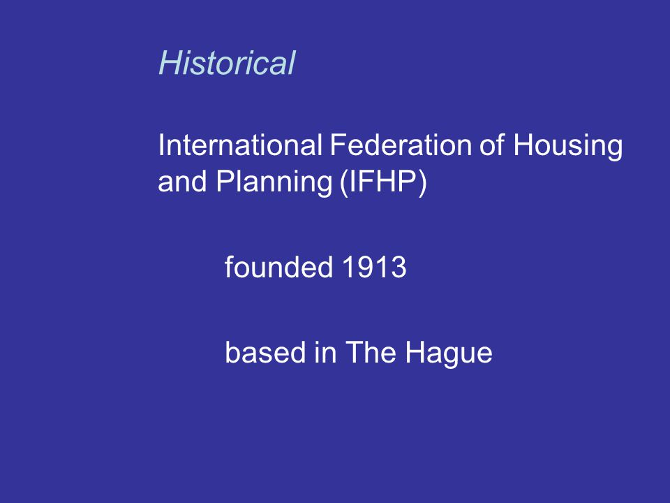 International Federation of Housing and Planning (IFHP) founded 1913 based in The Hague Historical