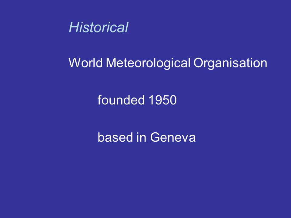World Meteorological Organisation founded 1950 based in Geneva Historical