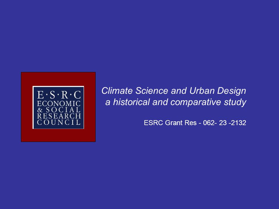 Climate Science and Urban Design a historical and comparative study ESRC Grant Res - 062- 23 -2132