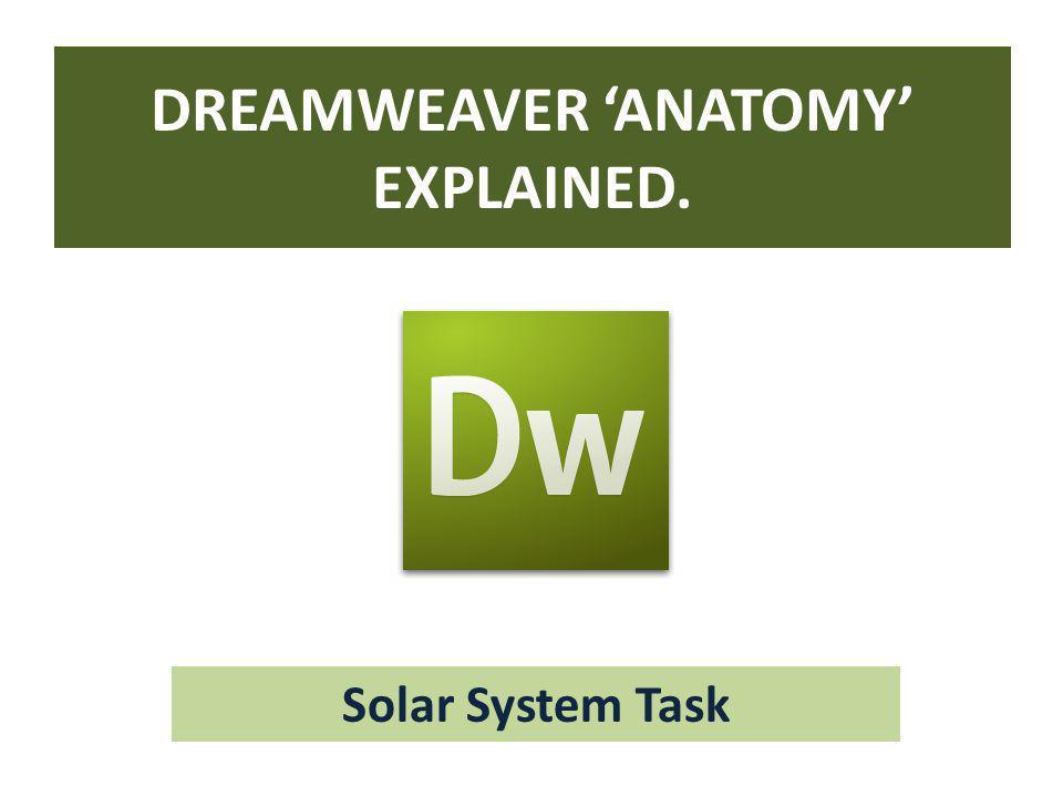 DREAMWEAVER 'ANATOMY' EXPLAINED. Solar System Task