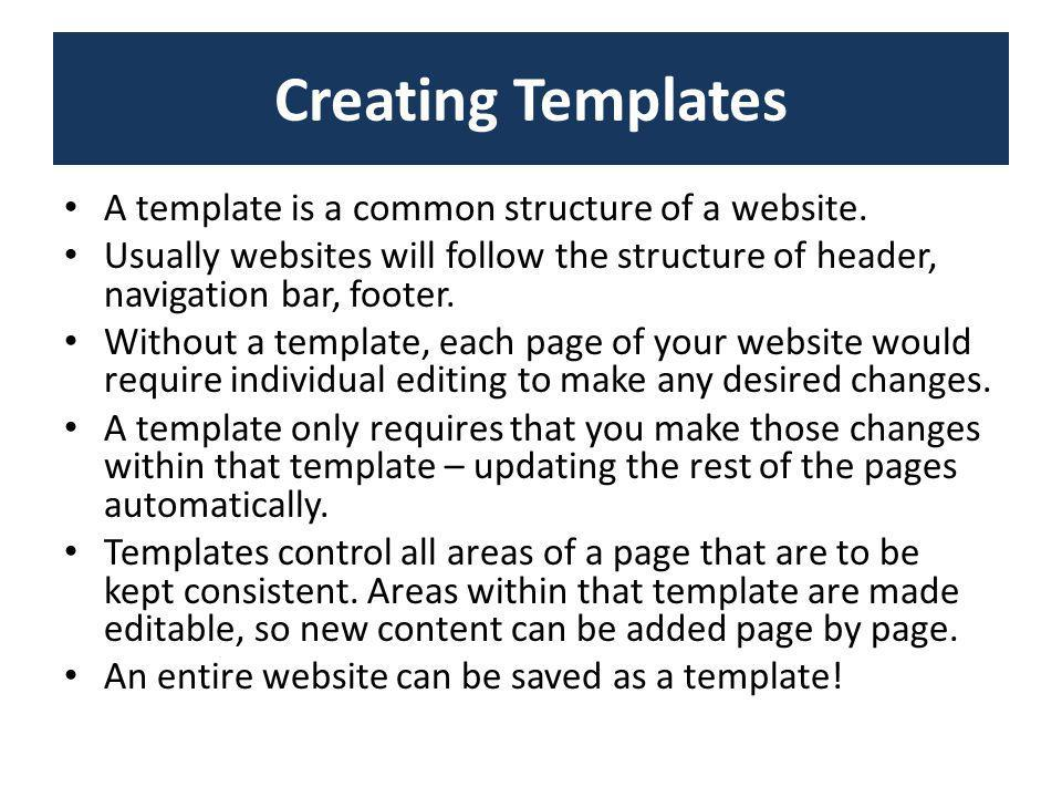 Creating Templates A template is a common structure of a website. Usually websites will follow the structure of header, navigation bar, footer. Withou