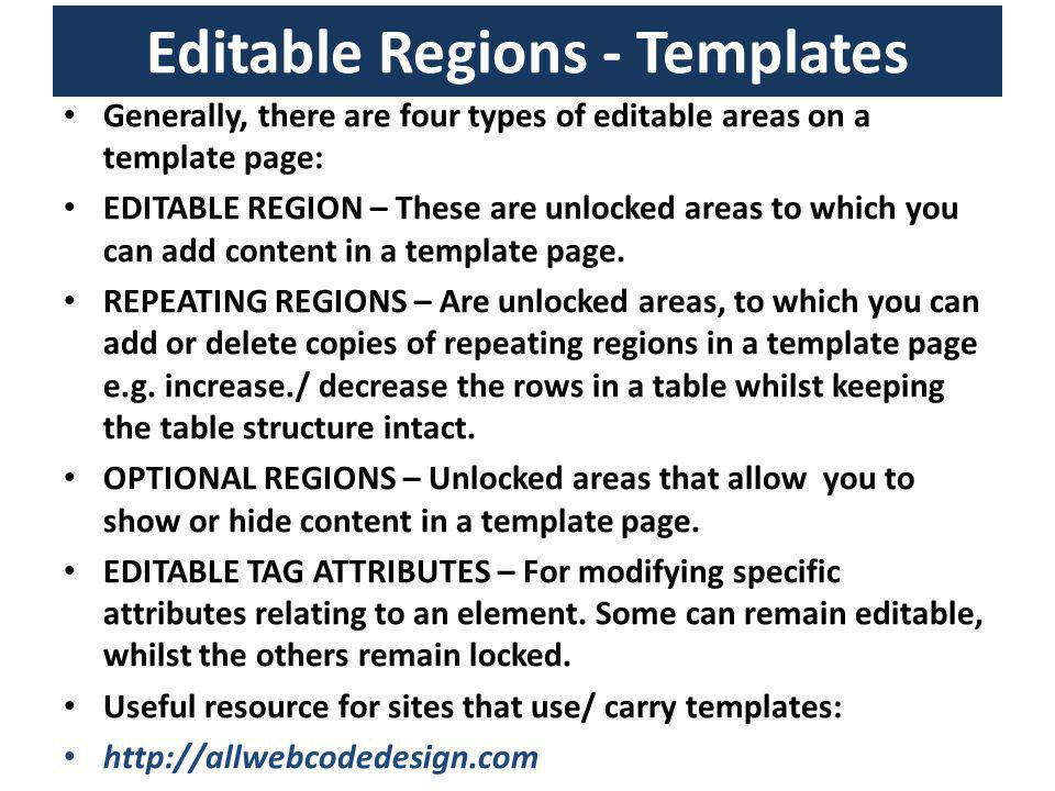 Editable Regions - Templates Generally, there are four types of editable areas on a template page: EDITABLE REGION – These are unlocked areas to which