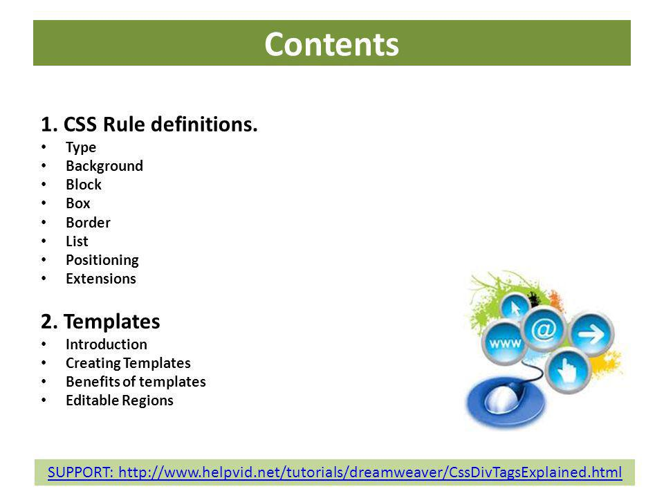 Contents 1. CSS Rule definitions. Type Background Block Box Border List Positioning Extensions 2. Templates Introduction Creating Templates Benefits o