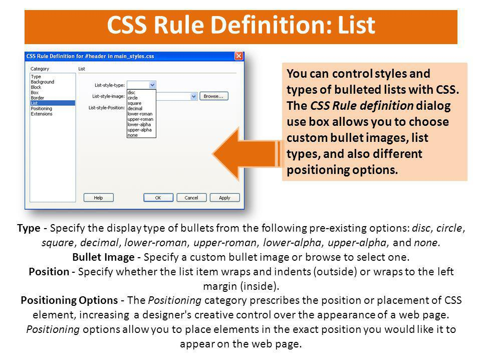CSS Rule Definition: List You can control styles and types of bulleted lists with CSS. The CSS Rule definition dialog use box allows you to choose cus