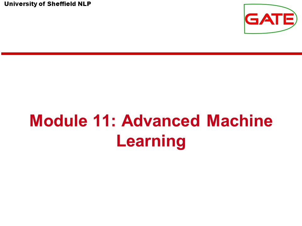 University of Sheffield NLP Module 11: Advanced Machine Learning