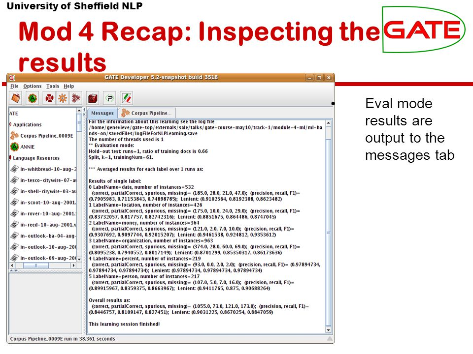 University of Sheffield NLP Mod 4 Recap: Inspecting the results Eval mode results are output to the messages tab