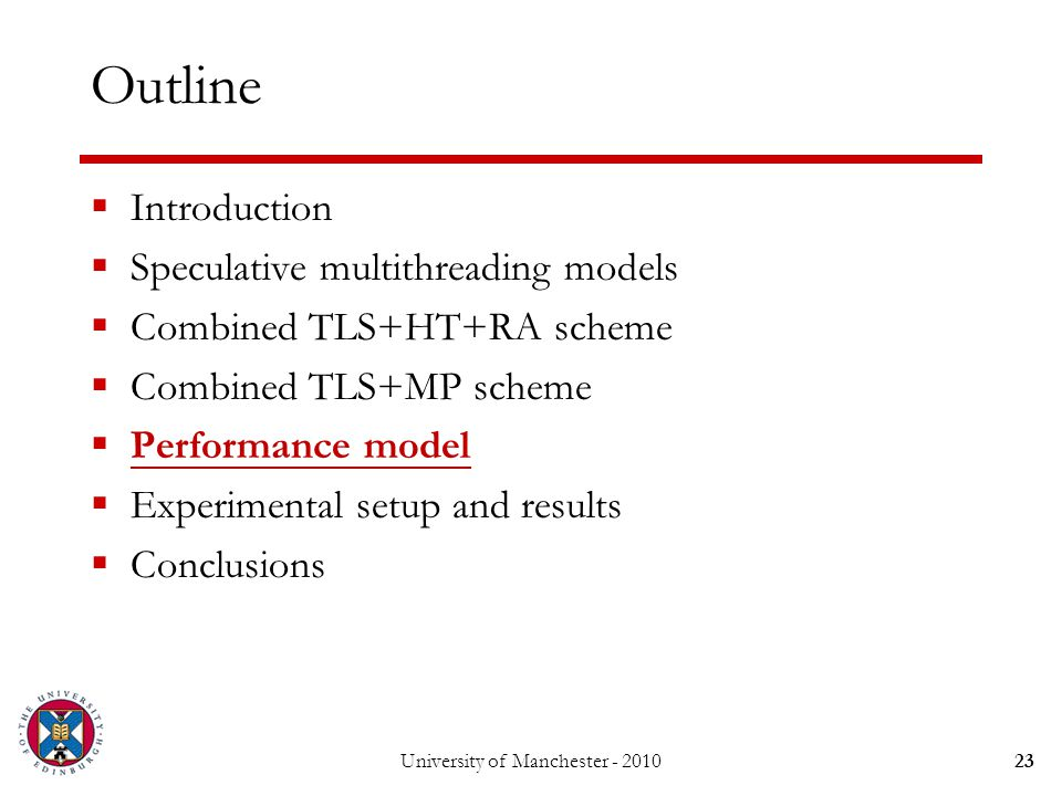 23 Outline  Introduction  Speculative multithreading models  Combined TLS+HT+RA scheme  Combined TLS+MP scheme  Performance model  Experimental setup and results  Conclusions