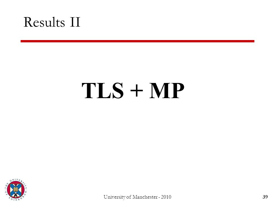University of Manchester - 201039 Results II TLS + MP