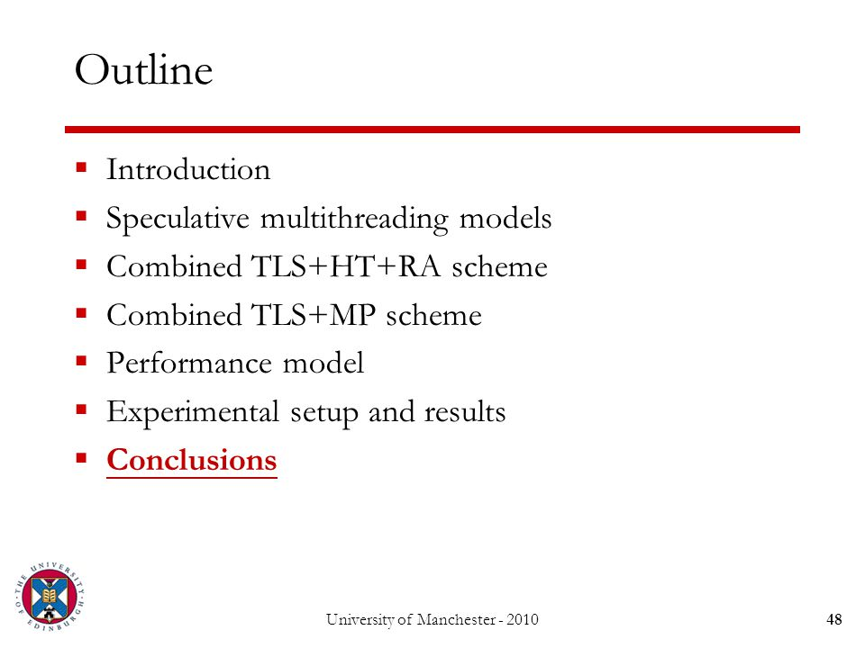 48 Outline  Introduction  Speculative multithreading models  Combined TLS+HT+RA scheme  Combined TLS+MP scheme  Performance model  Experimental setup and results  Conclusions