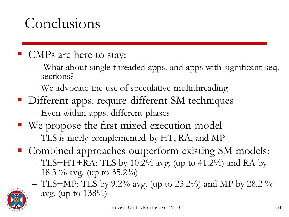 51 Conclusions  CMPs are here to stay: – What about single threaded apps.
