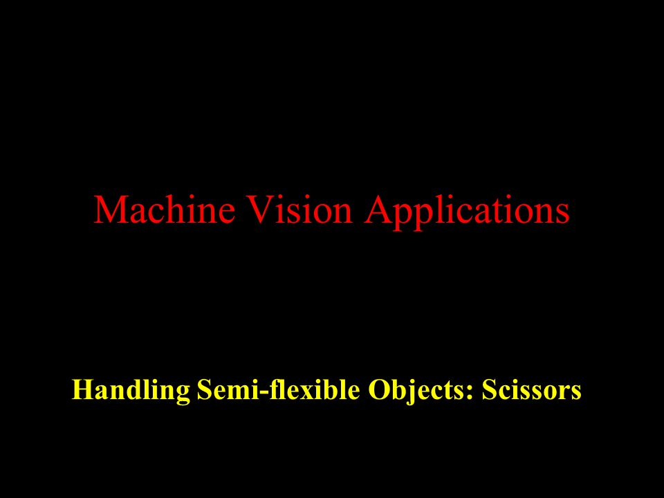Machine Vision Applications Handling Semi-flexible Objects: Scissors