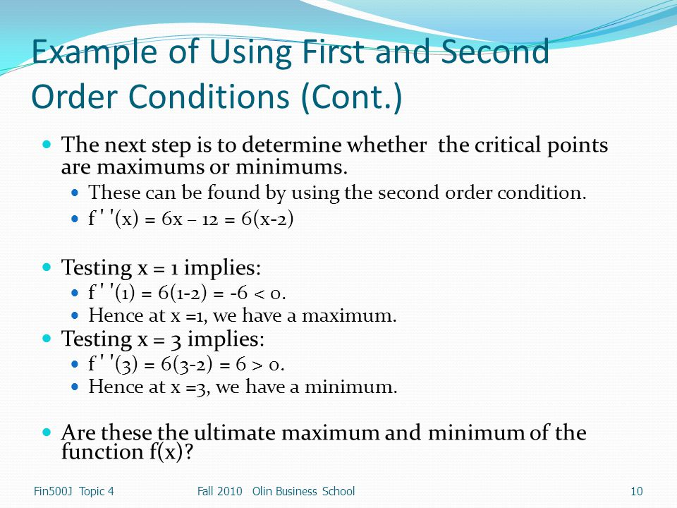 Example of Using First and Second Order Conditions (Cont.) The next step is to determine whether the critical points are maximums or minimums. These c
