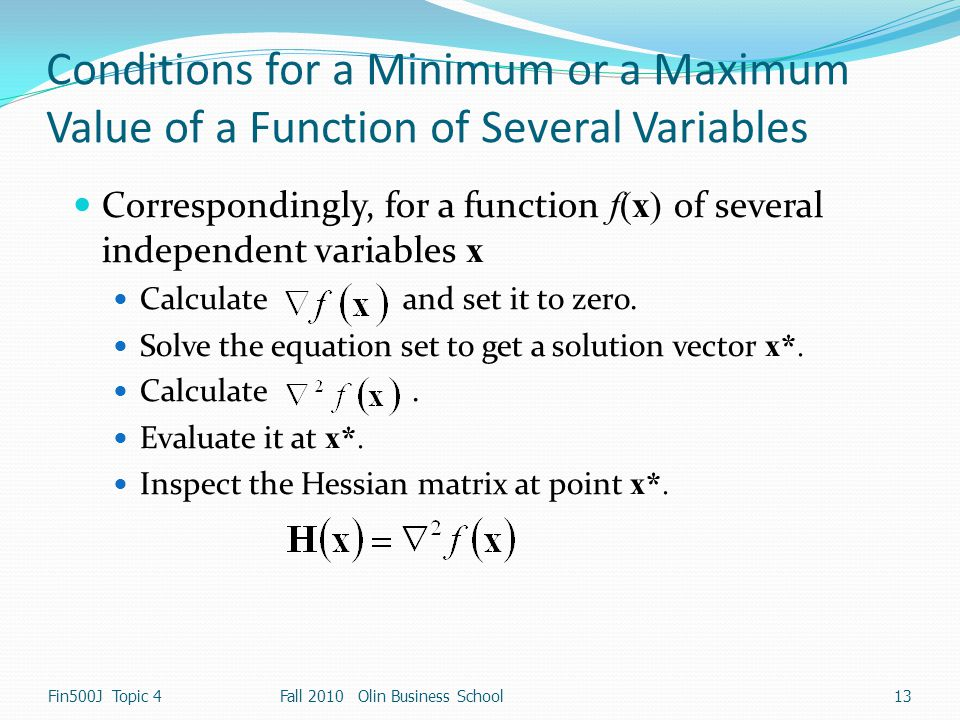 Conditions for a Minimum or a Maximum Value of a Function of Several Variables Correspondingly, for a function f(x) of several independent variables x