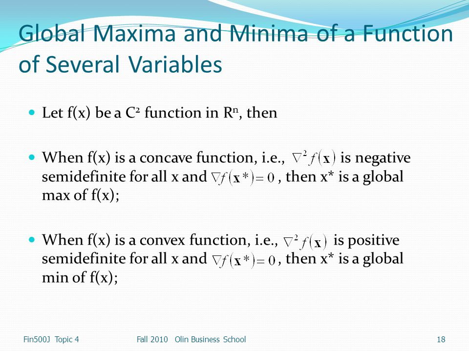 Global Maxima and Minima of a Function of Several Variables Let f(x) be a C 2 function in R n, then When f(x) is a concave function, i.e., is negative
