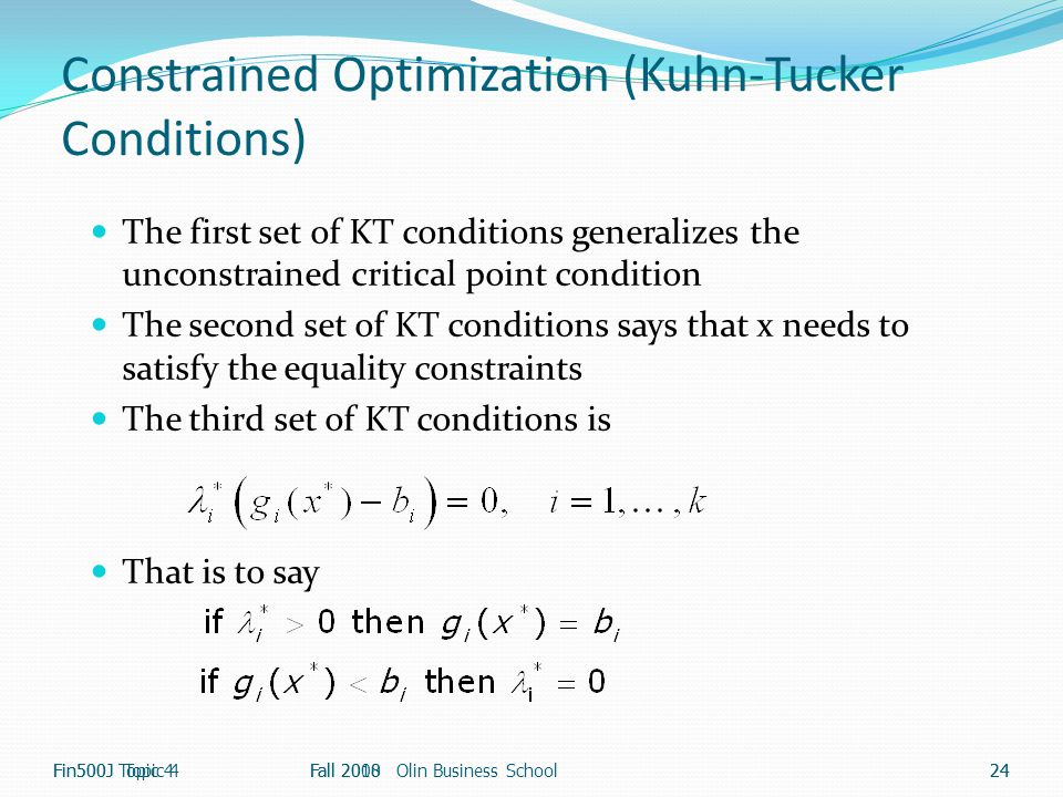 Constrained Optimization (Kuhn-Tucker Conditions) The first set of KT conditions generalizes the unconstrained critical point condition The second set