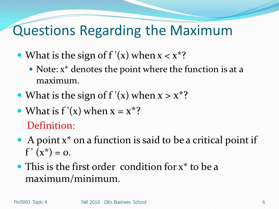 Second Order Conditions If x* is a critical point of function f(x), can we decide whether it is a max, a min or neither.