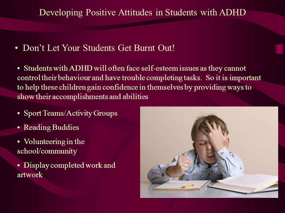 Developing Positive Attitudes in Students with ADHD Don't Let Your Students Get Burnt Out.