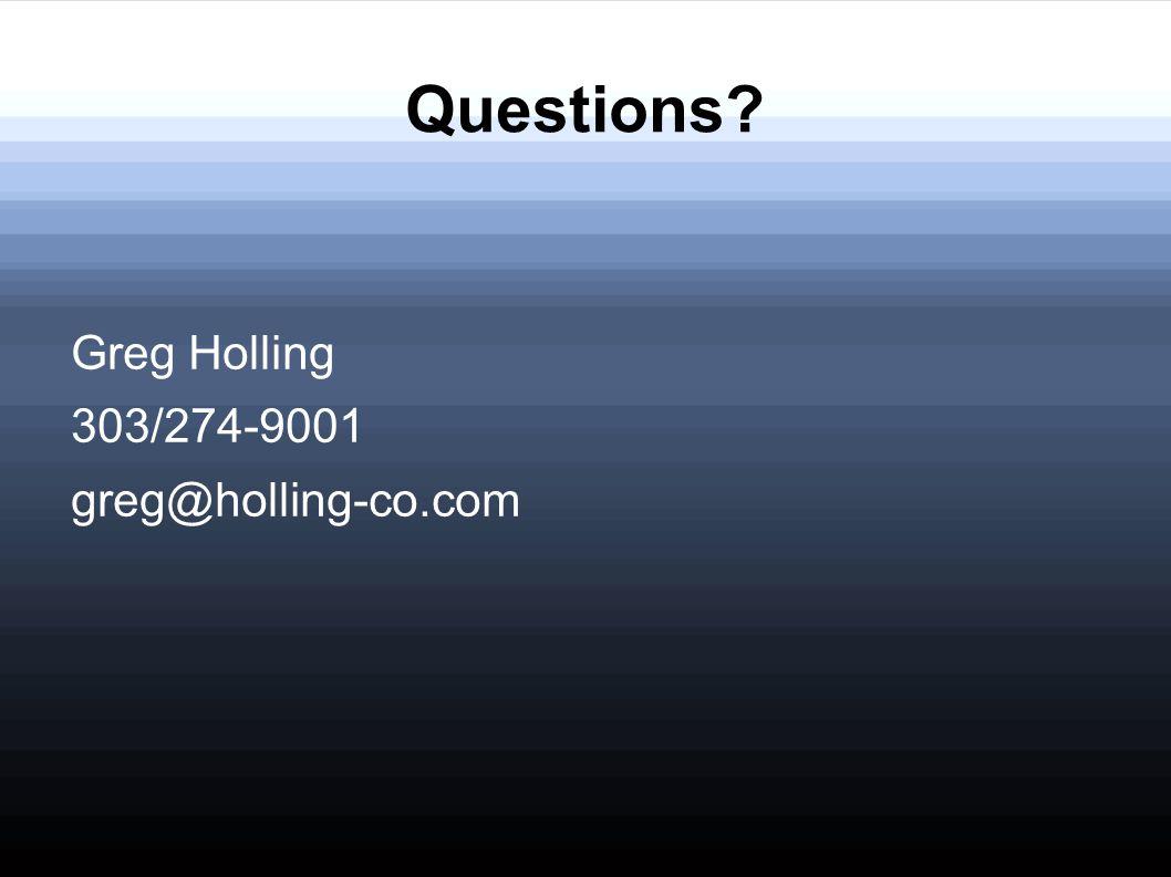 Questions Greg Holling 303/274-9001 greg@holling-co.com
