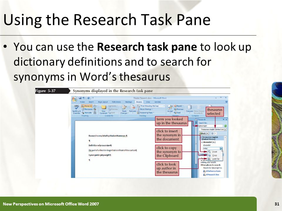 XP Using the Research Task Pane You can use the Research task pane to look up dictionary definitions and to search for synonyms in Word's thesaurus Ne