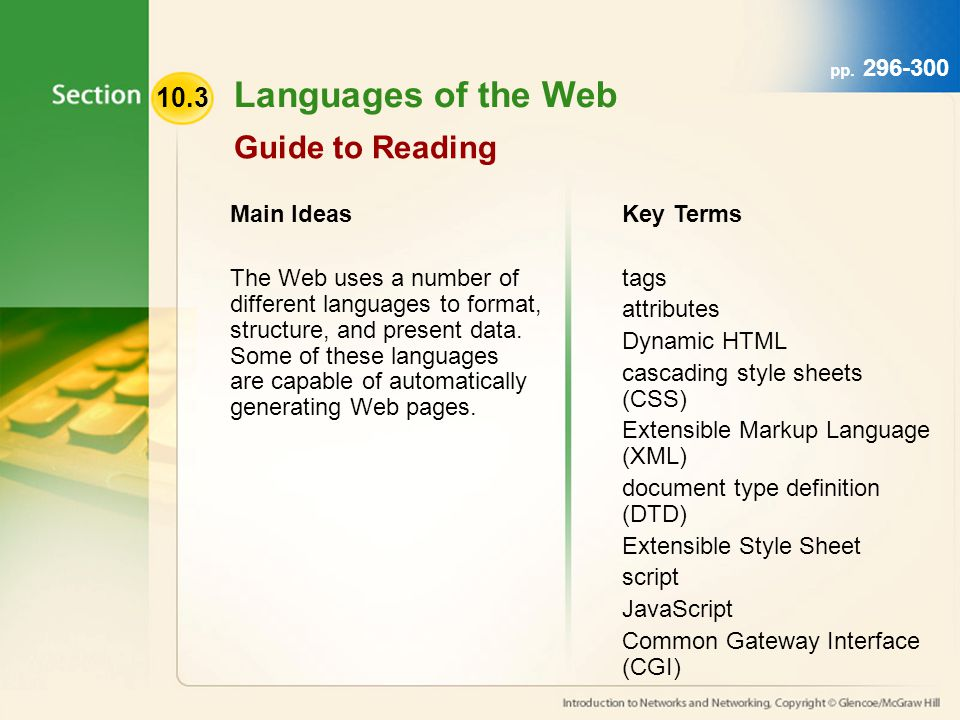 10.3 pp. 296-300 Main Ideas The Web uses a number of different languages to format, structure, and present data. Some of these languages are capable o
