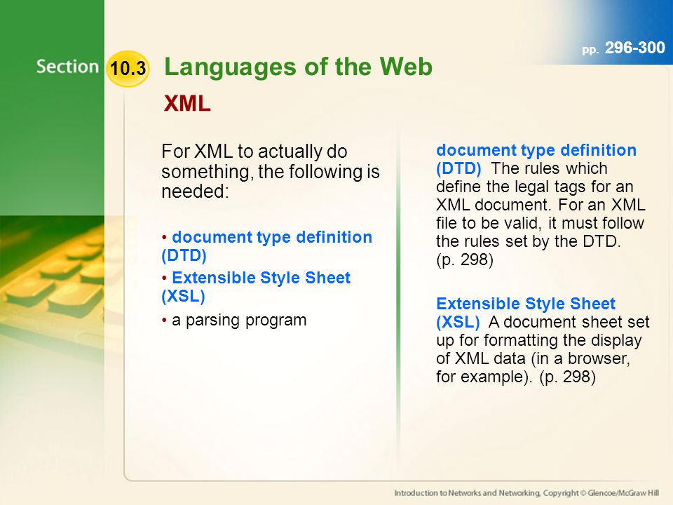 10.3 pp. 296-300 For XML to actually do something, the following is needed: document type definition (DTD) Extensible Style Sheet (XSL) a parsing prog