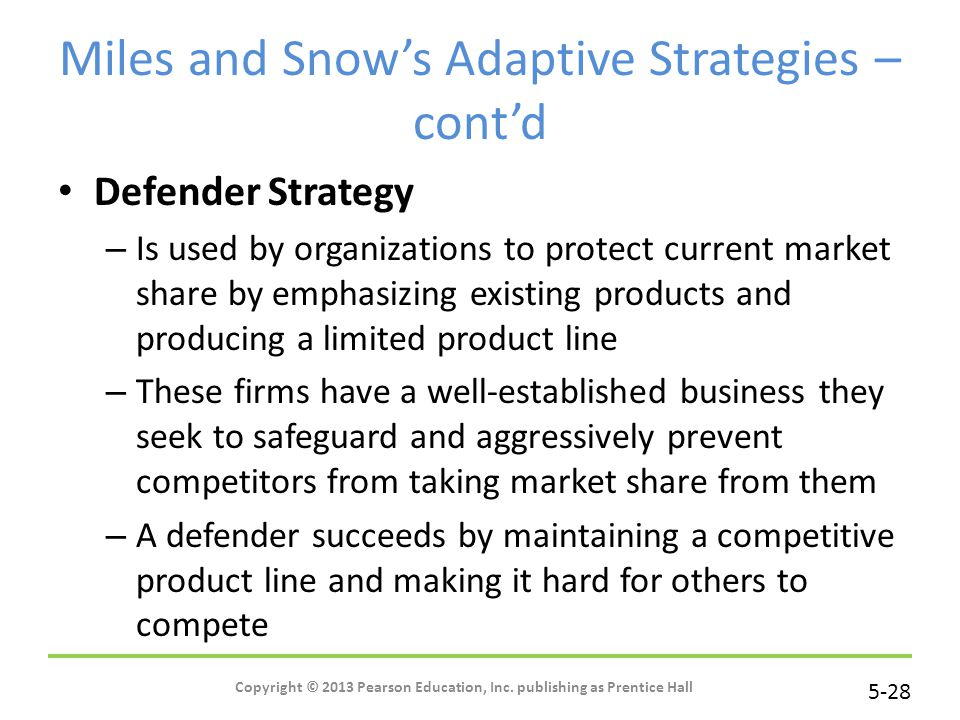 5-28 Copyright © 2013 Pearson Education, Inc. publishing as Prentice Hall Miles and Snow's Adaptive Strategies – cont'd Defender Strategy – Is used by