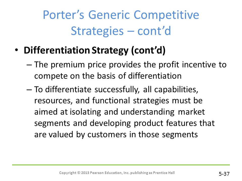 5-37 Copyright © 2013 Pearson Education, Inc. publishing as Prentice Hall Porter's Generic Competitive Strategies – cont'd Differentiation Strategy (c